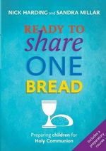 Ready to Share One Bread : Preparing Children for Holy Communion - Nick Harding