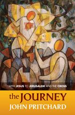 The Journey : With Jesus to Jerusalem and the Cross - John Pritchard