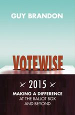 Votewise 2015 : Helping Christians engage with the issues - Guy Brandon