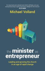 The Minister as Entrepreneur : Leading and Growing the Church in an Age of Rapid Change - Michael Volland