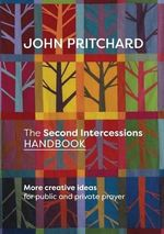 The Second Intercessions Handbook : More Creative Ideas for Public and Private Prayer - John Pritchard