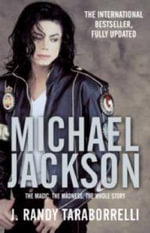 Michael Jackson : The Magic, The Madness, The Whole Story - J. Randy Taraborrelli