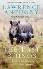 The Last Rhinos : The Powerful Story of One Man's Battle to Save a Species - Lawrence Anthony