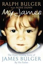 My James : The Heartrending Story of James Bulger by His Father - Ralph Bulger