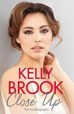 Close Up : The Autobiography - Kelly Brook