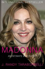 Madonna : An Intimate Biography - J. Randy Taraborrelli
