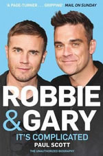 Robbie and Gary : - It's Complicated - The Unauthorised Biography - Paul Scott