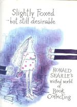 Slightly Foxed : But Still Desirable - Ronald Searle