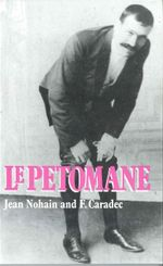 Petomane, Le : A Tribute to the Unique Stage Act That Shook and Shattered the Moulin Rouge and the World - Jean Nohain