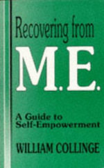 Recovering from M.E. : A Guide to Self-empowerment - William Collinge