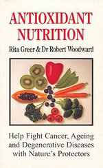 Antioxidant Nutrition : Help Fight Cancer, Ageing and Degenerative Diseases with Nature's Protectors - Rita Greer
