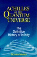 Achilles in the Quantum Universe : Definitive History of Infinity - Richard Morris