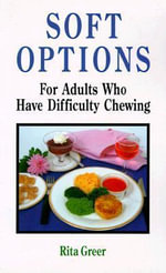 Soft Options : For Adults Who Have Difficulty Chewing - Rita Greer