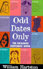 Odd Dates Only : The Bizarre Birthday Book - William R. Hartston