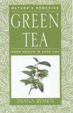 Green Tea : Good Health in Your Cup - Diana Rosen