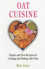 Oat Cuisine : Classic and New Recipes for Cooking and Baking with Oats - Rita Greer