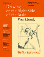New Drawing on the Right Side of the Brain Workbook : Guided Practice in the Five Basic Skills of Drawing - Betty Edwards