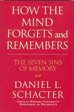 How the Mind Forgets and Remembers : The Seven Sins of Memory : Teach Yourself - Daniel L. Schacter