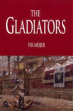 Gladiators : History's Most Deadly Sport - Fik Meijer