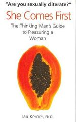 She Comes First : The Thinking Man's Guide to Pleasuring a Woman - Ian Kerner