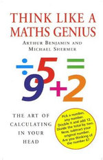 Think Like a Maths Genius : The Art of Calculating in Your Head - Arthur Benjaman