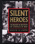 Silent Heroes : The Bravery and Devotion of Animals in War - Evelyn Le Chene