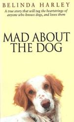 Mad About the Dog - Belinda Harley