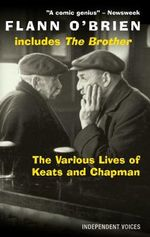 The Various Lives of Keats and Chapman - Flann O'Brien