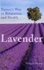 Lavender : Nature's Way to Relaxation and Health - Philippa Waring