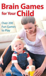Brain Games for Your Child : Over 200 Fun Games to Play - Robert Fisher