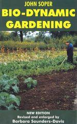 Bio-Dynamic Gardening - John Soper