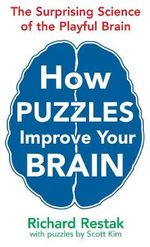 How Puzzles Improve Your Brain : The Surprising Science of the Playful Brain - Richard Restak