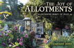 Joy of Allotments : An Illustrated Diary of Plot 19 - Caroline Deput
