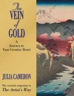 The Vein of Gold : A Journey to Your Creative Heart - Julia Cameron