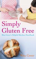 Simply Gluten Free : Rita Greer's Helpful Kitchen Handbook - Rita Greer
