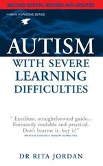 Autism with Severe Learning Difficulties : A Blueprint for Renewing Your Child's Confidence a... - Rita Jordan
