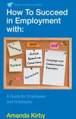 How to Succeed in Employment with Specific Learning Difficulties : A Guide for Employees and Employers - Amanda Kirby