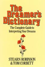 The Dreamer's Dictionary : The complete guide to interpreting your dreams - Stearn Robinson