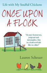 Once Upon a Flock : Life with My Soulful Chickens - Lauren Scheuer