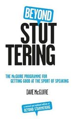 Beyond Stuttering : The McGuire Programme for Getting Good at the Sport of Speaking - Dave McGuire
