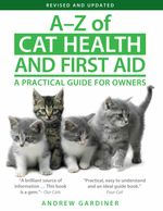 A-Z of Cat Health and First Aid : A Practical Guide for Owners - Andrew Gardiner