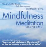 Mindfulness Meditation : For a Quieter Mind, Self-Awareness and Healthy Living - Joseph Emet