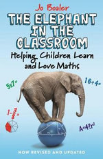 The Elephant in the Classroom : Helping Children Learn and Love Maths - Jo Boaler