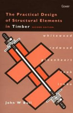 The Practical Design of Structural Elements in Timber - John W. Bull