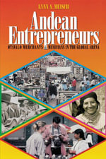 Andean Entrepreneurs : Otavalo Merchants and Musicians in the Global Arena - Lynn A. Meisch