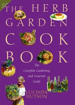 The Herb Garden Cookbook : The Complete Gardening and Gourmet Guide - Lucinda Hutson