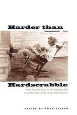 Harder Than Hardscrabble : Oral Recollections of the Farming Life from the Edge of the Texas Hill Country - Thad Sitton