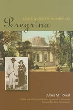 Peregrina : Love and Death in Mexico - Alma M. Reed
