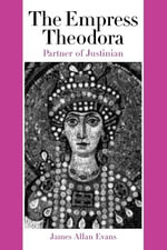 The Empress Theodora : Partner of Justinian - James Allan Evans