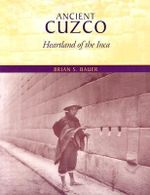 Ancient Cuzco : Heartland of the Inca - Brian S. Bauer